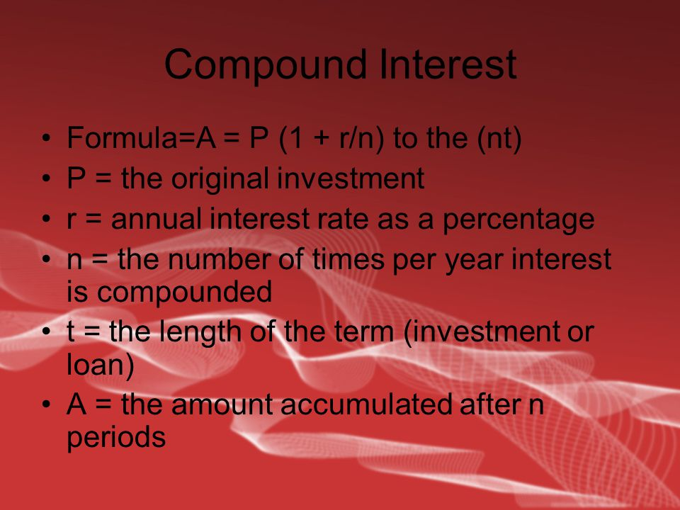 Compound Interest Formula=A = P (1 + r/n) to the (nt) P = the original investment r = annual interest rate as a percentage n = the number of times per year interest is compounded t = the length of the term (investment or loan) A = the amount accumulated after n periods