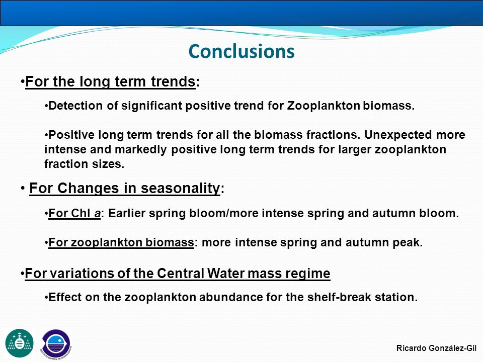 Ricardo González-Gil Conclusions For the long term trends : Detection of significant positive trend for Zooplankton biomass.
