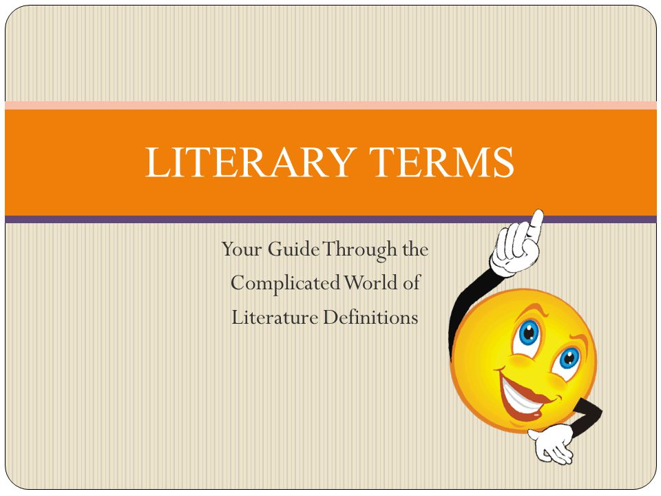 Your Guide Through the Complicated World of Literature Definitions LITERARY TERMS