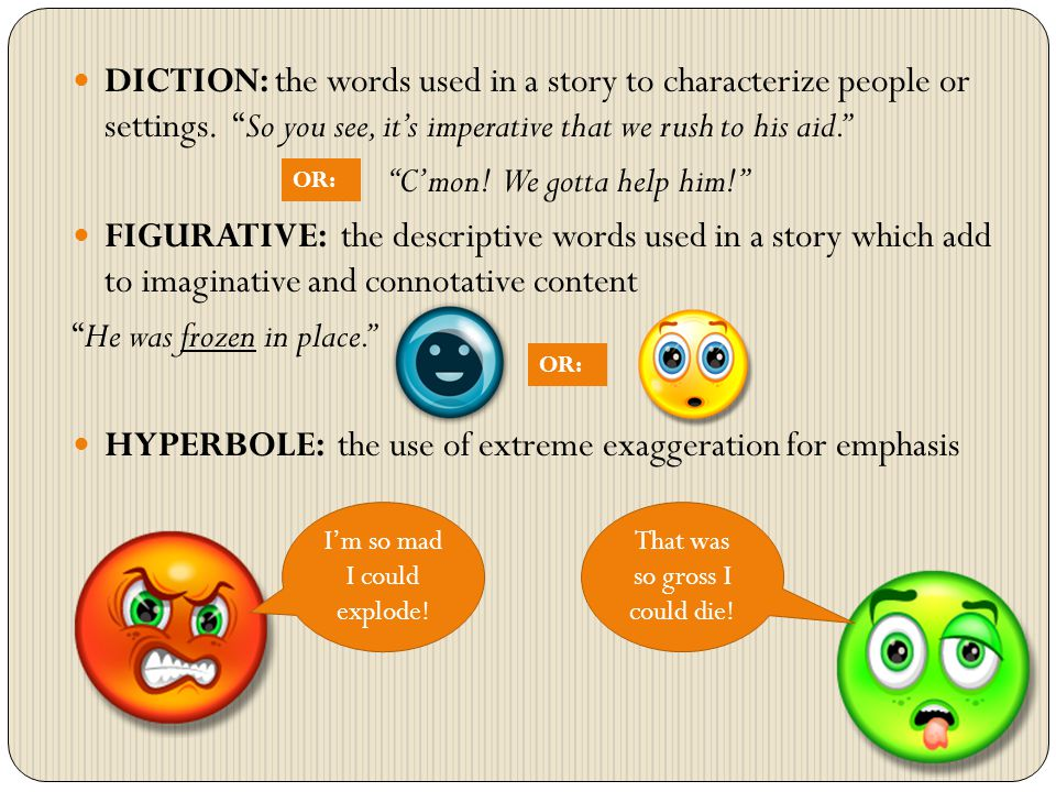 DICTION: the words used in a story to characterize people or settings.
