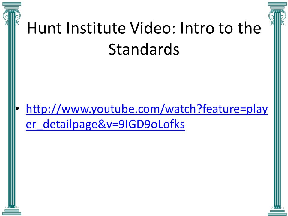 Hunt Institute Video: Intro to the Standards http://www.youtube.com/watch feature=play er_detailpage&v=9IGD9oLofks http://www.youtube.com/watch feature=play er_detailpage&v=9IGD9oLofks