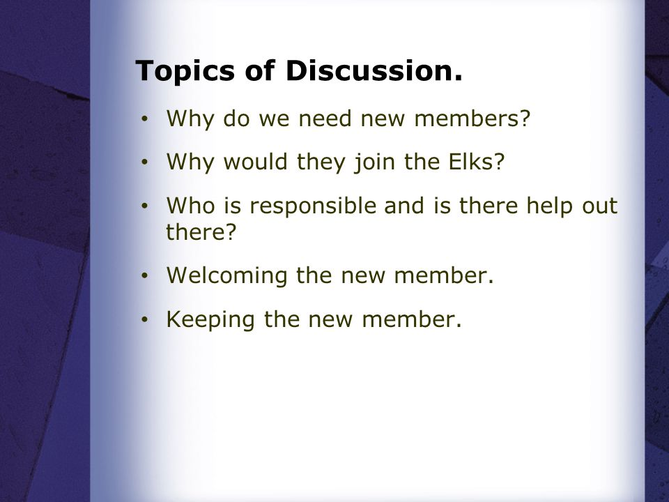 Topics of Discussion. Why do we need new members.