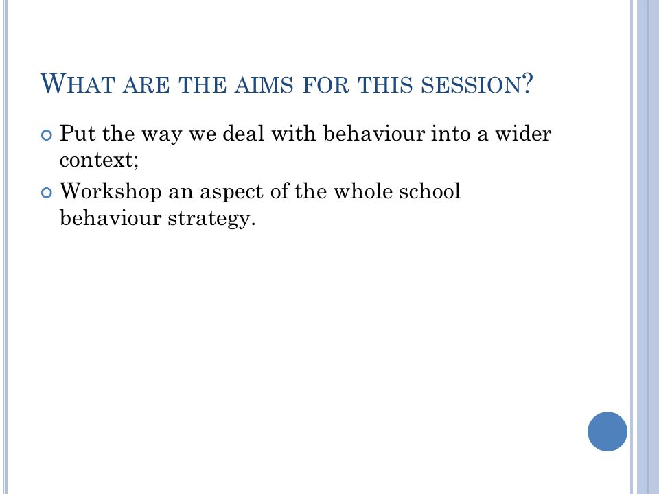 W HAT ARE THE AIMS FOR THIS SESSION .