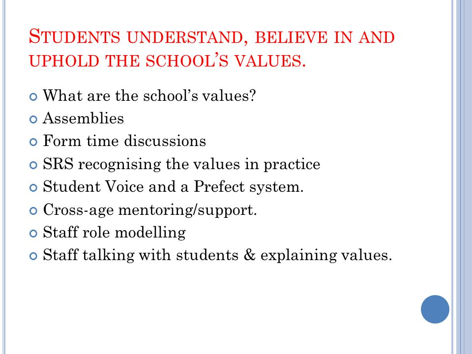 S TUDENTS UNDERSTAND, BELIEVE IN AND UPHOLD THE SCHOOL ' S VALUES.