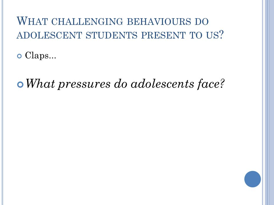 W HAT CHALLENGING BEHAVIOURS DO ADOLESCENT STUDENTS PRESENT TO US .