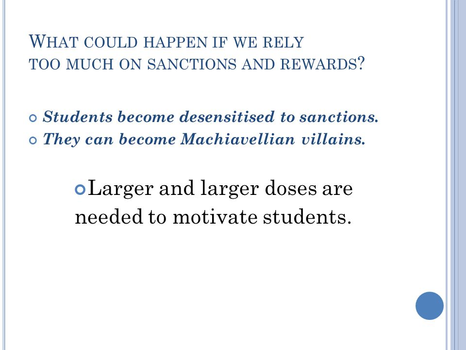 W HAT COULD HAPPEN IF WE RELY TOO MUCH ON SANCTIONS AND REWARDS .