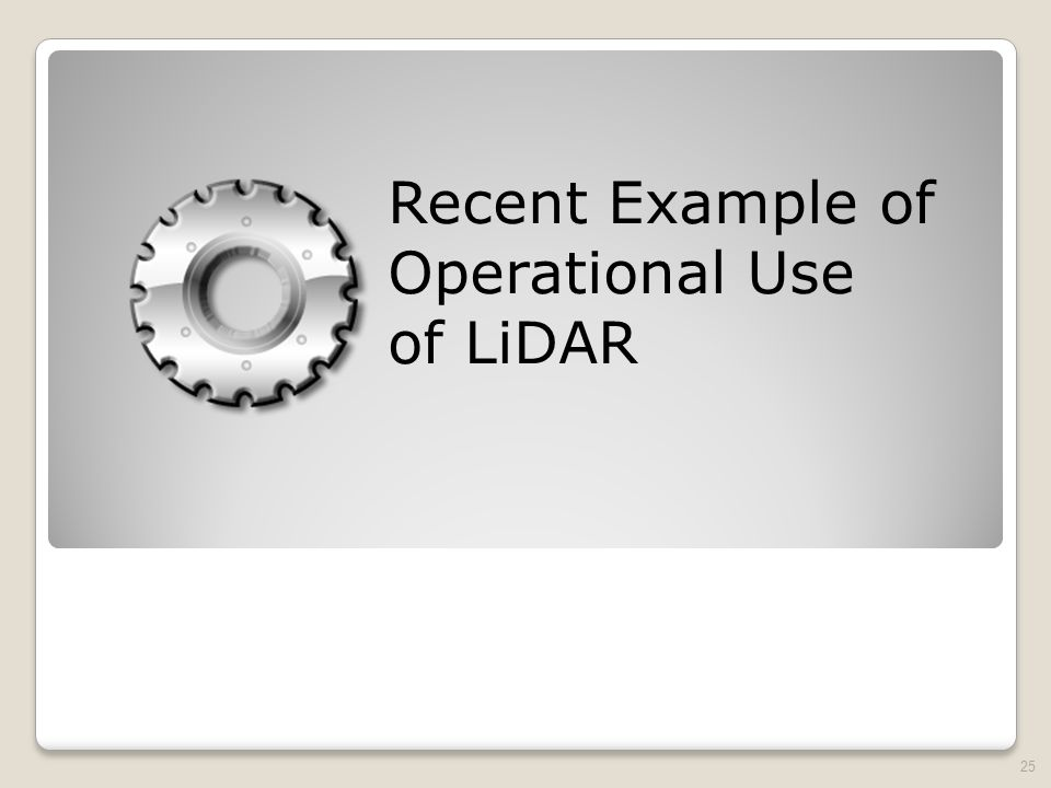 Recent Example of Operational Use of LiDAR 25