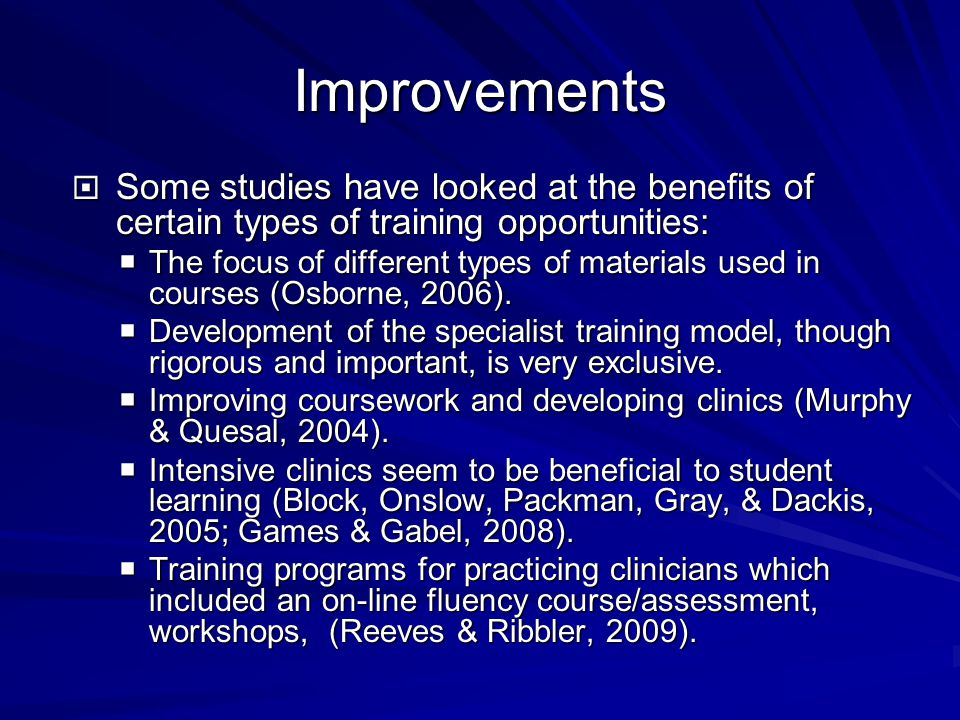 Improvements  Some studies have looked at the benefits of certain types of training opportunities:  The focus of different types of materials used in courses (Osborne, 2006).