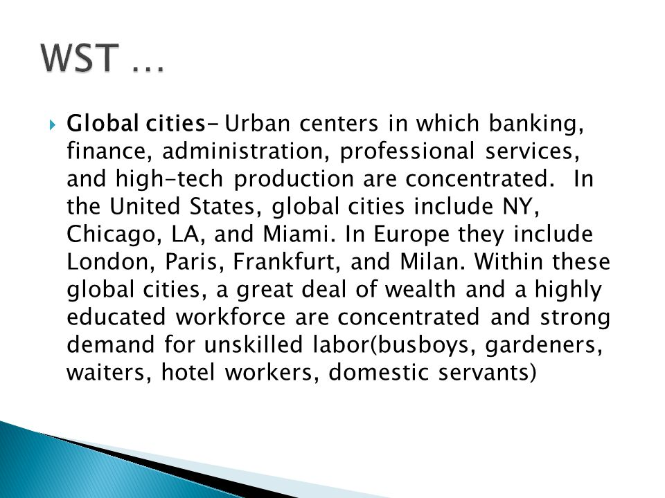  Global cities- Urban centers in which banking, finance, administration, professional services, and high-tech production are concentrated.