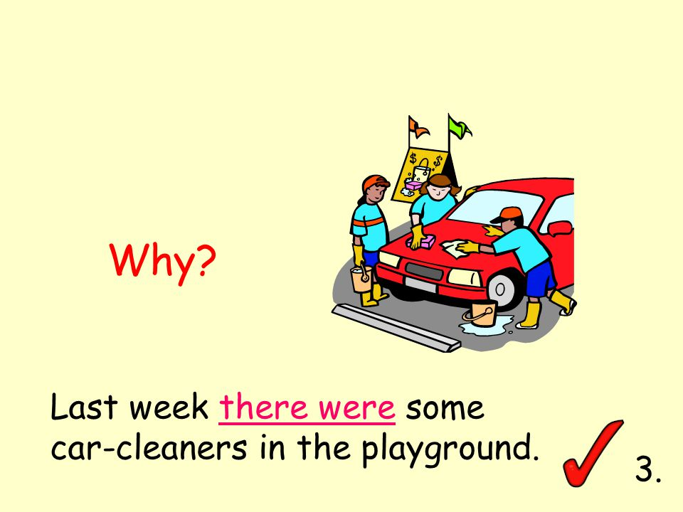 Last week there were some car-cleaners in the playground. Why 3.