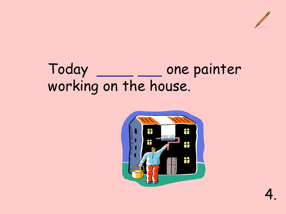 Today one painter working on the house. 4.