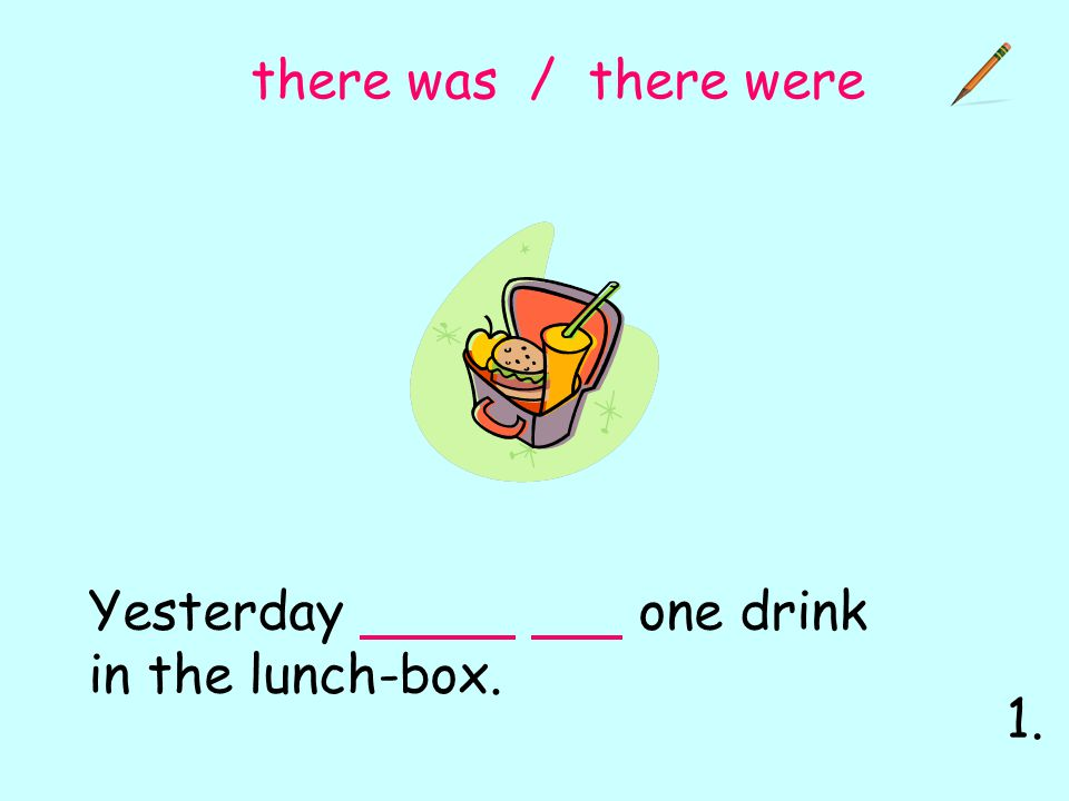 Yesterday one drink in the lunch-box. there was / there were 1.