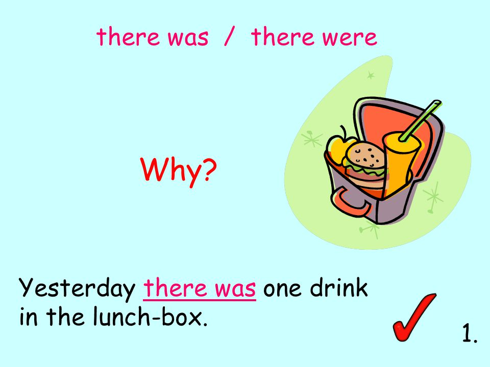 Yesterday there was one drink in the lunch-box. there was / there were Why 1.