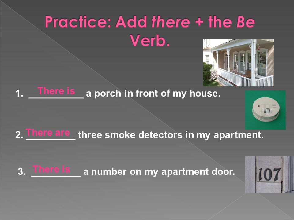 1. __________ a porch in front of my house. 2. _________ three smoke detectors in my apartment.