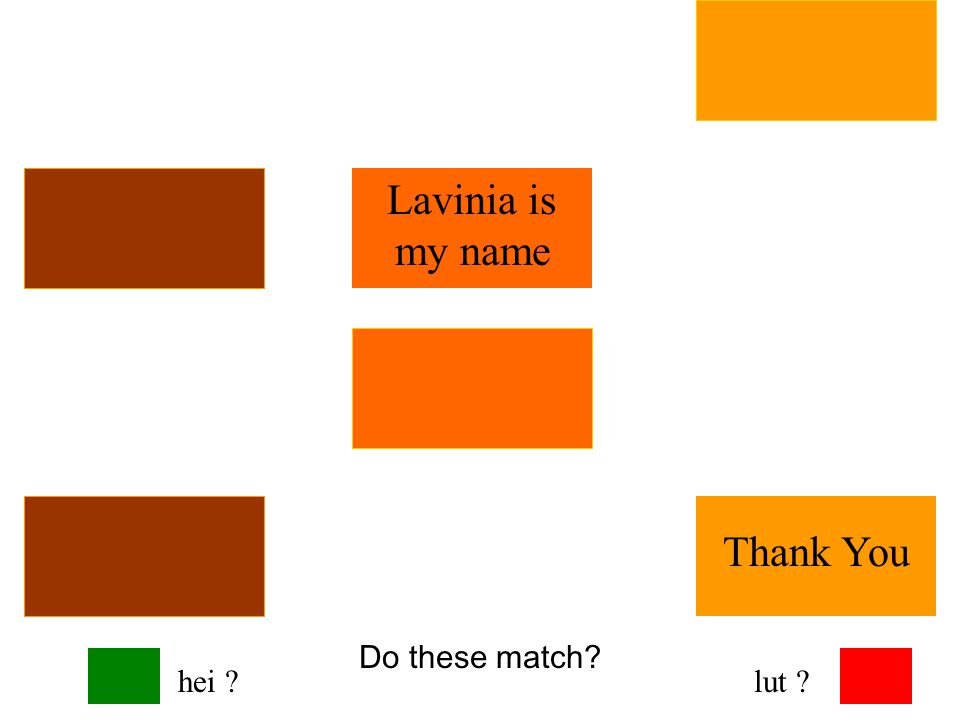 Do these match Lavinia is my name Good Evening hei lut