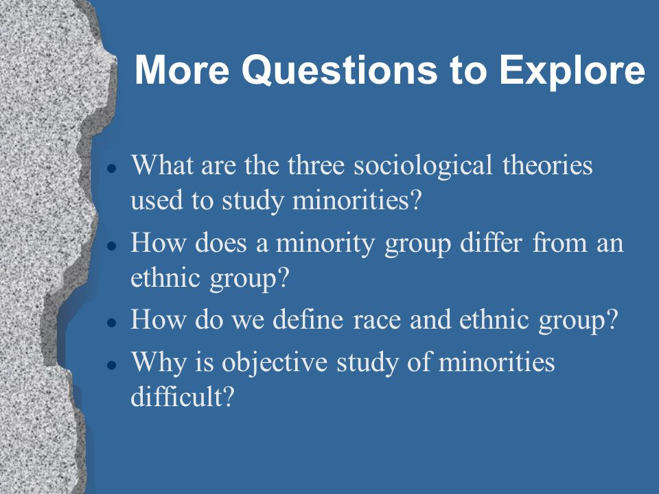 More Questions to Explore What are the three sociological theories used to study minorities.
