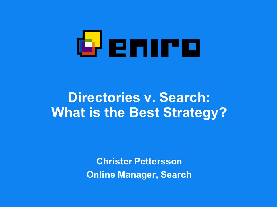 Directories v. Search: What is the Best Strategy Christer Pettersson Online Manager, Search