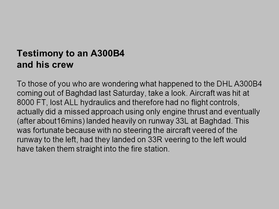 Testimony to an A300B4 and his crew To those of you who are wondering what happened to the DHL A300B4 coming out of Baghdad last Saturday, take a look.