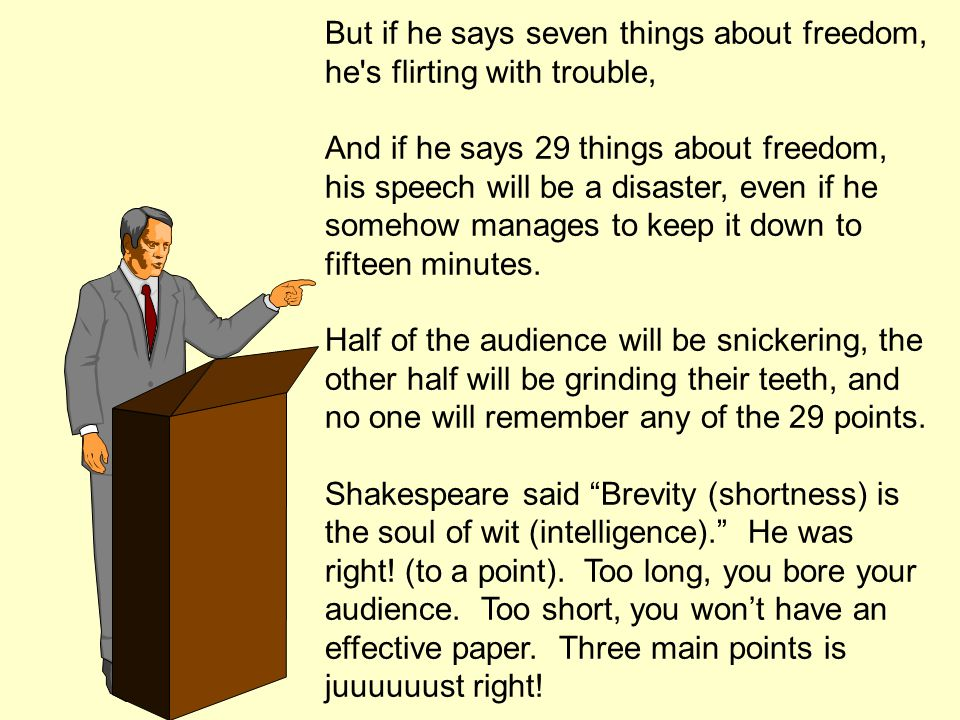 But if he says seven things about freedom, he s flirting with trouble, And if he says 29 things about freedom, his speech will be a disaster, even if he somehow manages to keep it down to fifteen minutes.