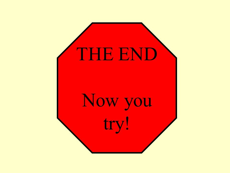 THE END Now you try!