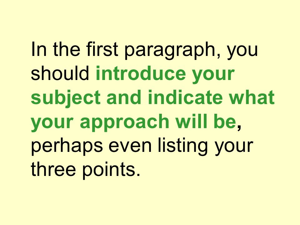 In the first paragraph, you should introduce your subject and indicate what your approach will be, perhaps even listing your three points.