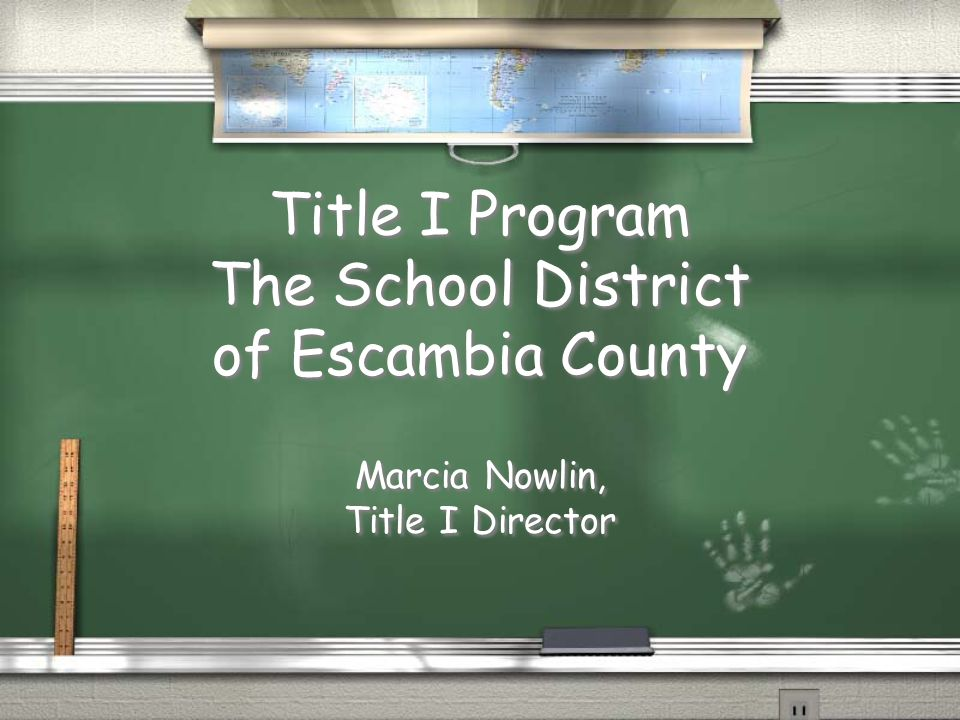 Title I Program The School District of Escambia County Marcia Nowlin, Title I Director Marcia Nowlin, Title I Director