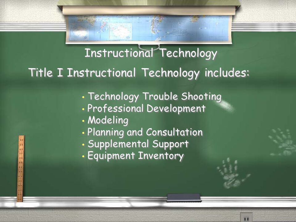 Title I Instructional Technology includes: Instructional Technology Technology Trouble Shooting Professional Development Modeling Planning and Consultation Supplemental Support Equipment Inventory Technology Trouble Shooting Professional Development Modeling Planning and Consultation Supplemental Support Equipment Inventory