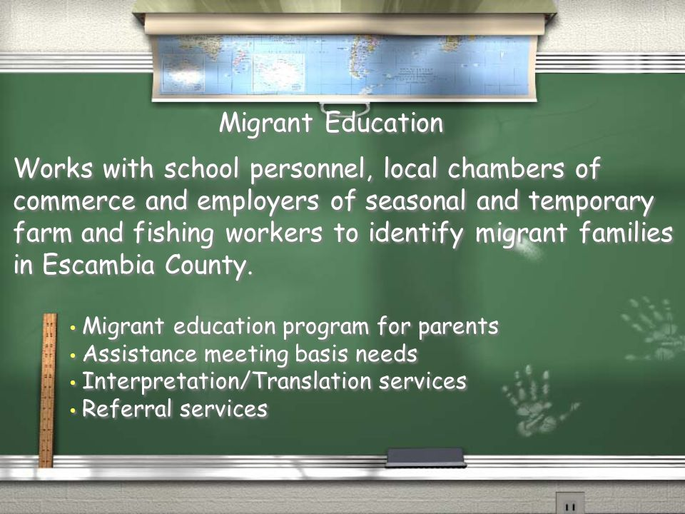 Works with school personnel, local chambers of commerce and employers of seasonal and temporary farm and fishing workers to identify migrant families in Escambia County.