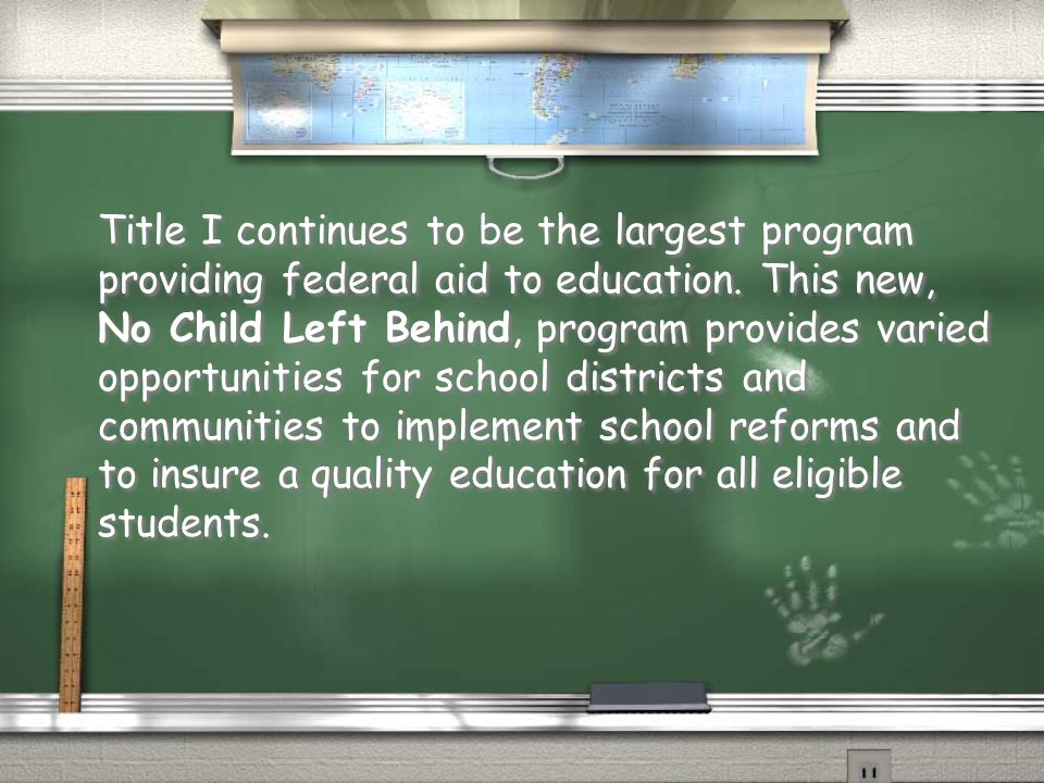 Title I continues to be the largest program providing federal aid to education.