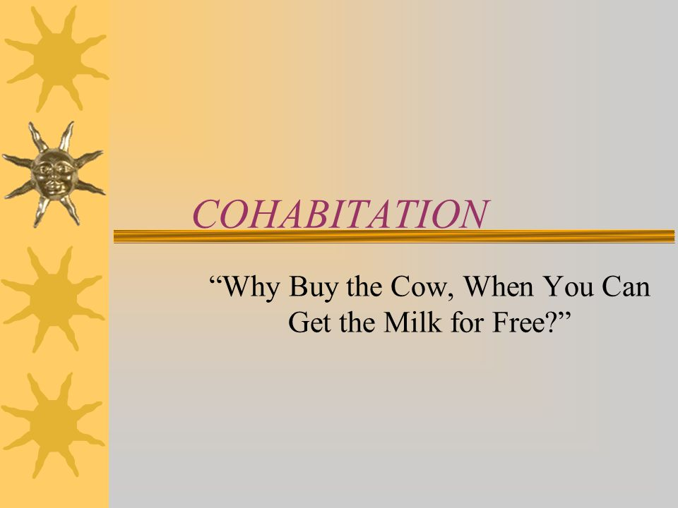 COHABITATION Why Buy the Cow, When You Can Get the Milk for Free