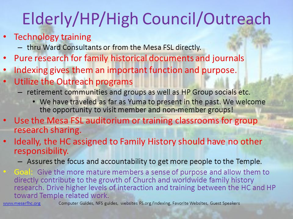 Elderly/HP/High Council/Outreach Technology training – thru Ward Consultants or from the Mesa FSL directly.