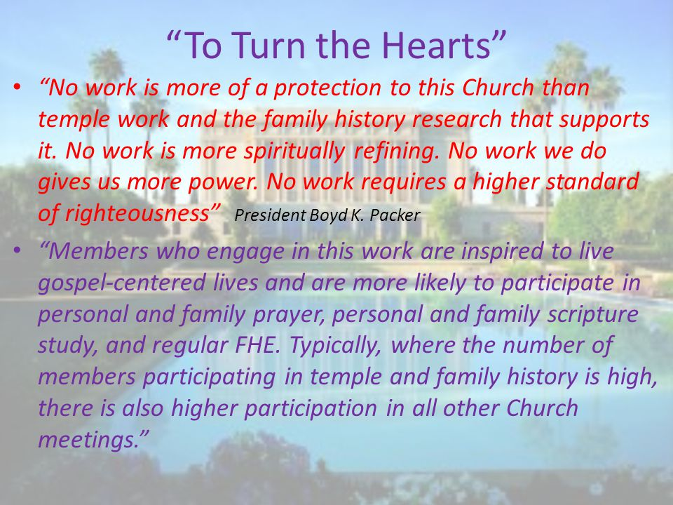 To Turn the Hearts No work is more of a protection to this Church than temple work and the family history research that supports it.