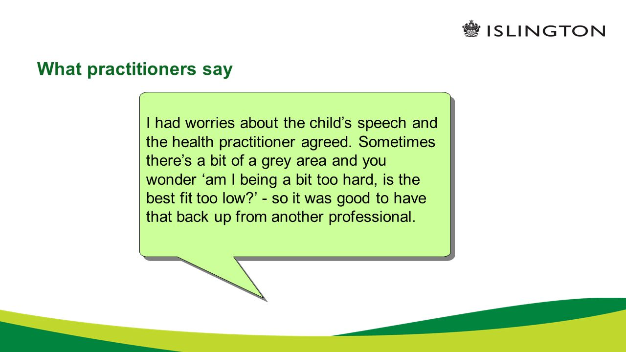 What practitioners say I had worries about the child's speech and the health practitioner agreed.