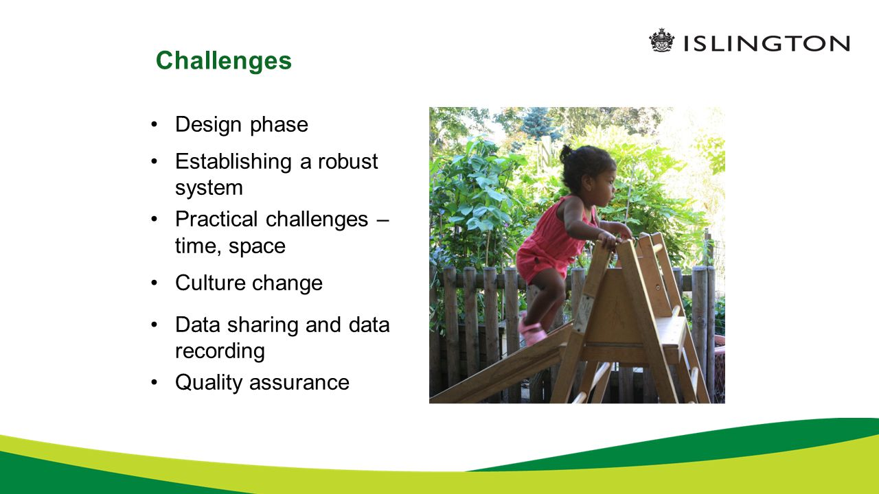 Challenges Design phase Establishing a robust system Practical challenges – time, space Culture change Data sharing and data recording Quality assurance