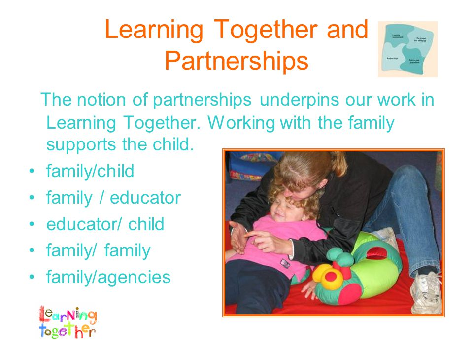 Learning Together and Partnerships The notion of partnerships underpins our work in Learning Together.