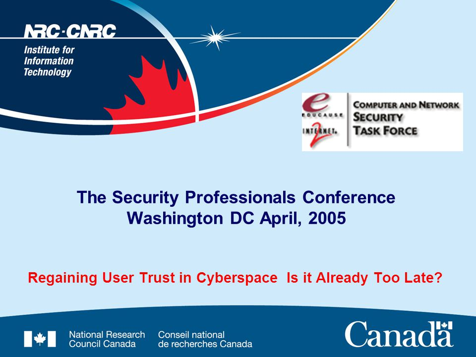 The Security Professionals Conference Washington DC April, 2005 Regaining User Trust in Cyberspace ­ Is it Already Too Late