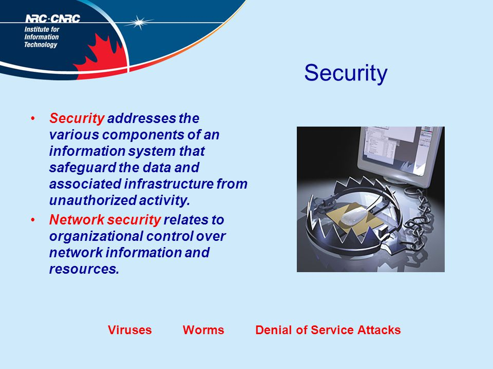Security Security addresses the various components of an information system that safeguard the data and associated infrastructure from unauthorized activity.