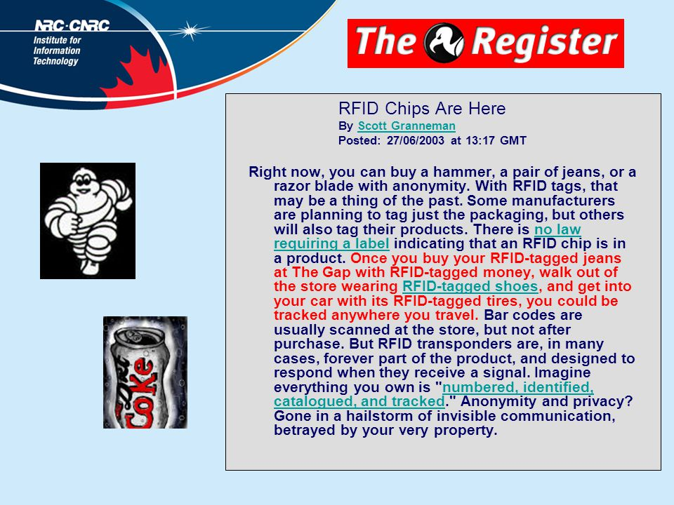RFID Chips Are Here By Scott Granneman Posted: 27/06/2003 at 13:17 GMTScott Granneman Right now, you can buy a hammer, a pair of jeans, or a razor blade with anonymity.