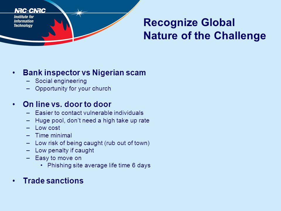 Recognize Global Nature of the Challenge Bank inspector vs Nigerian scam –Social engineering –Opportunity for your church On line vs.