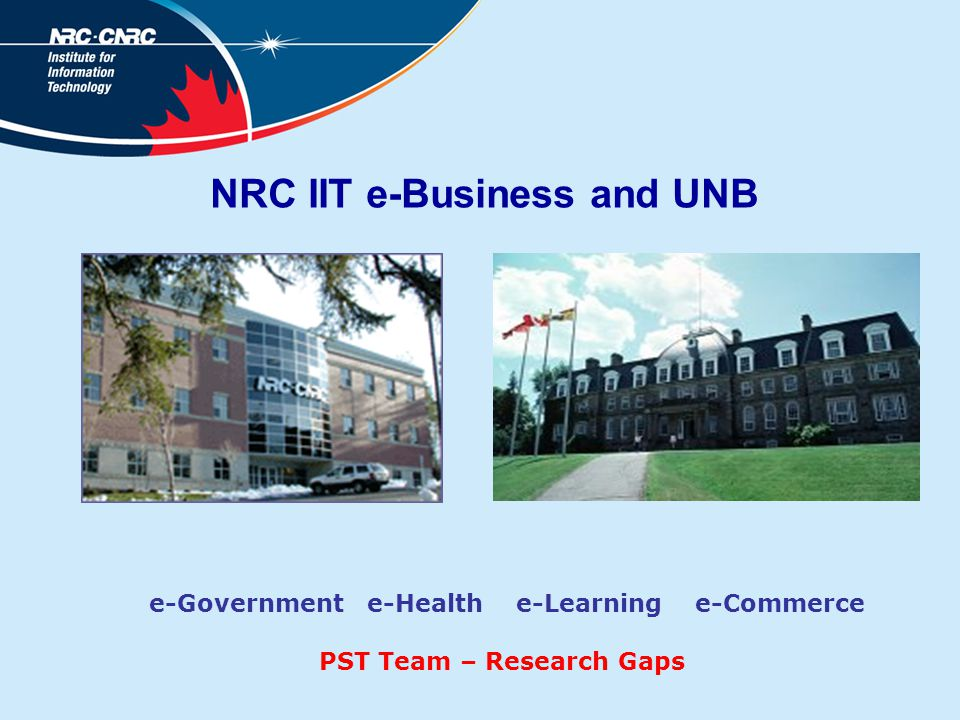 NRC IIT e-Business and UNB e-Government e-Health e-Learning e-Commerce PST Team – Research Gaps