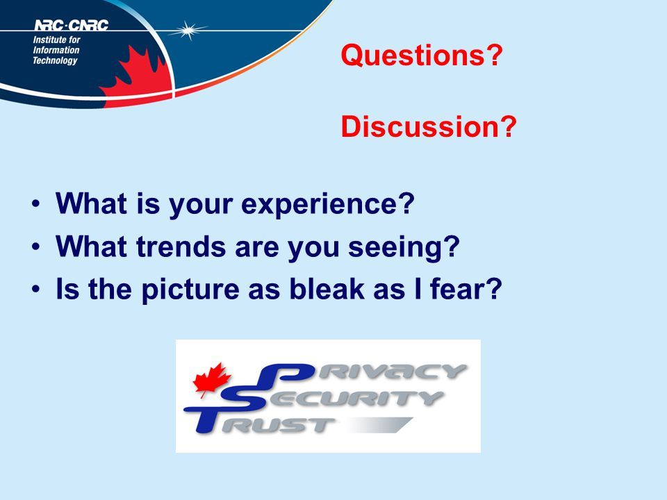 Questions. Discussion. What is your experience. What trends are you seeing.