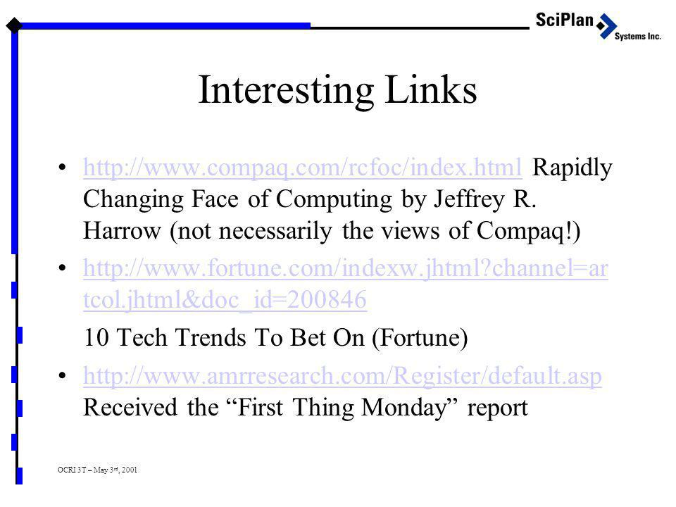 OCRI 3T – May 3 rd, 2001 Interesting Links http://www.compaq.com/rcfoc/index.html Rapidly Changing Face of Computing by Jeffrey R.