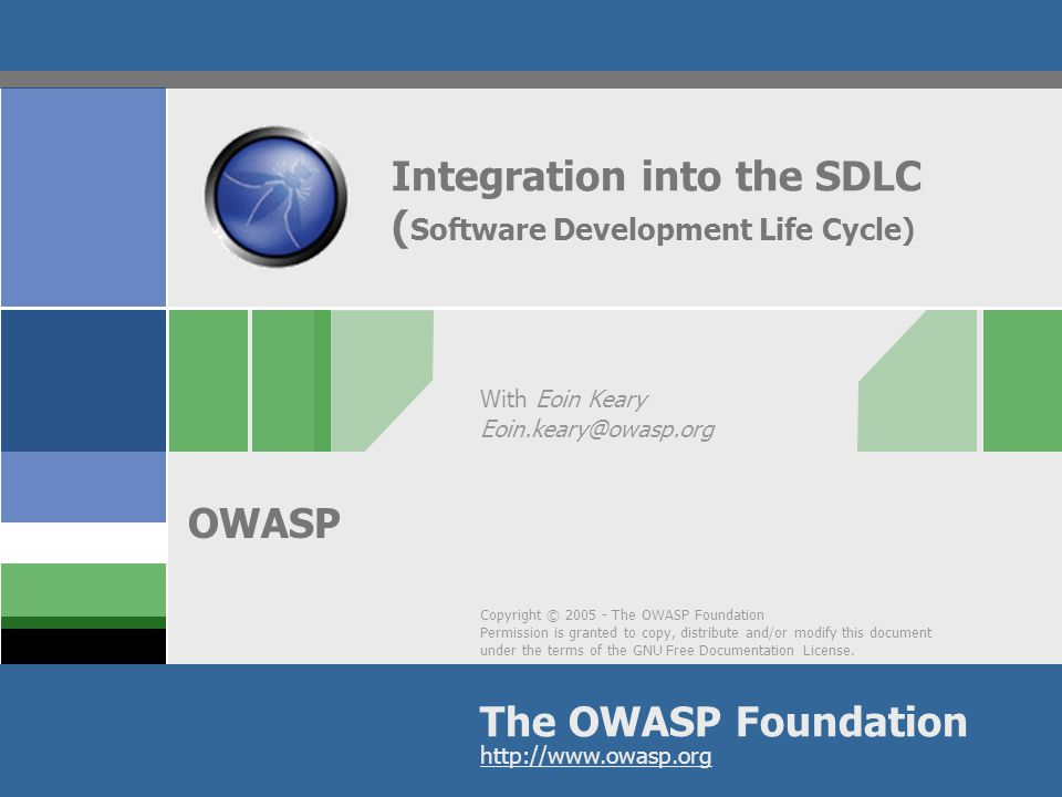 Copyright © 2005 - The OWASP Foundation Permission is granted to copy, distribute and/or modify this document under the terms of the GNU Free Documentation License.