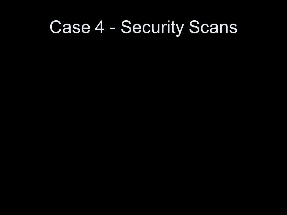 Case 4 - Security Scans