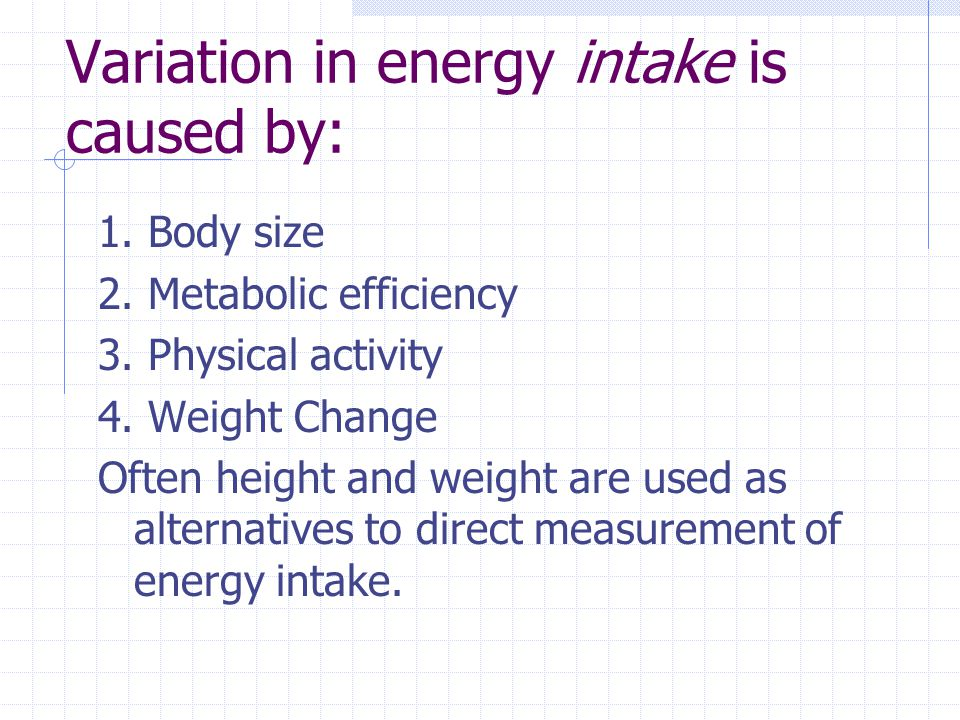 Variation in energy intake is caused by: 1. Body size 2.