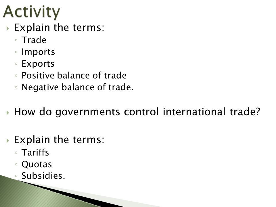  Explain the terms: ◦ Trade ◦ Imports ◦ Exports ◦ Positive balance of trade ◦ Negative balance of trade.