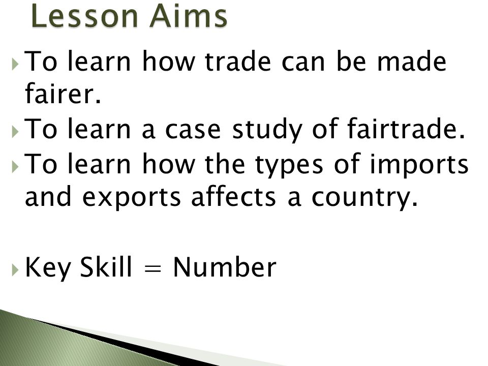  To learn how trade can be made fairer.  To learn a case study of fairtrade.