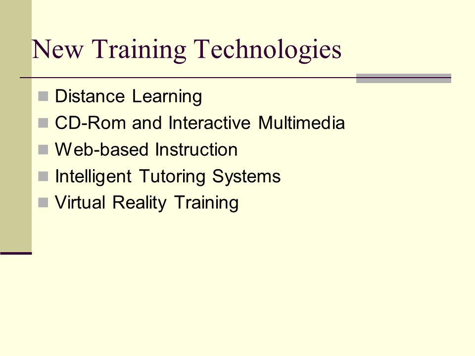 New Training Technologies Distance Learning CD-Rom and Interactive Multimedia Web-based Instruction Intelligent Tutoring Systems Virtual Reality Training
