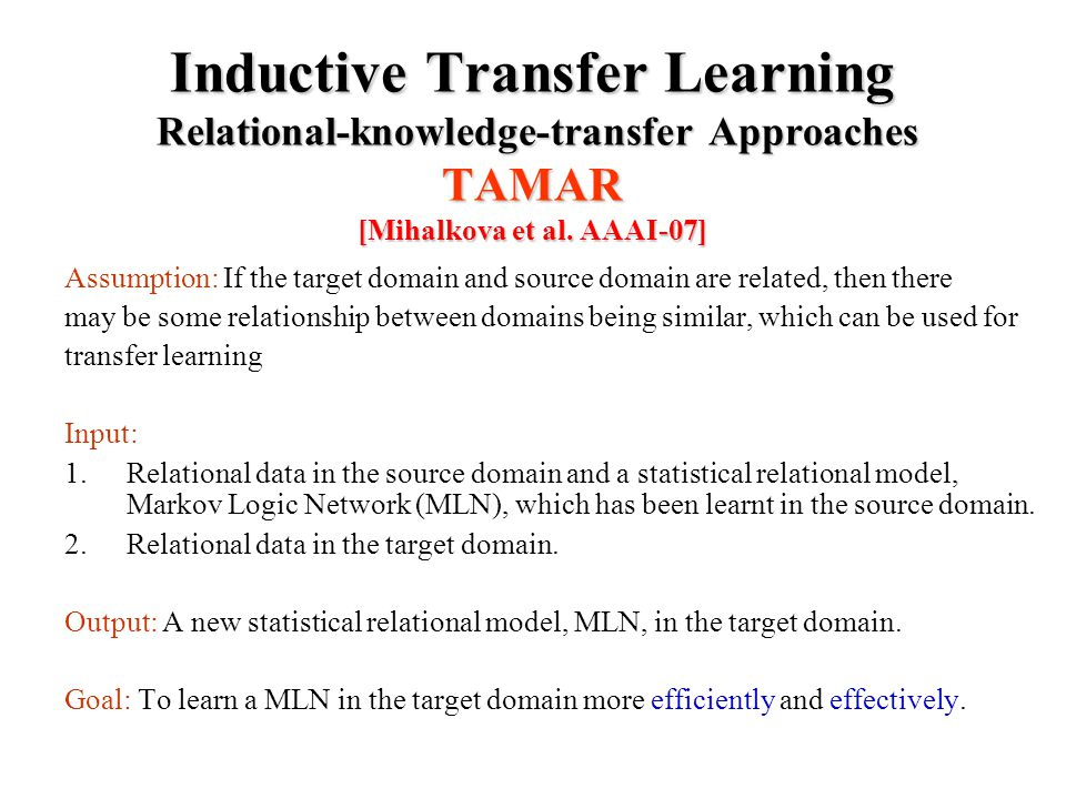 Inductive Transfer Learning Relational-knowledge-transfer Approaches TAMAR [Mihalkova et al.