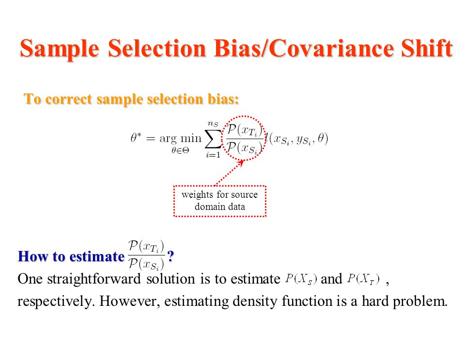 Sample Selection Bias/Covariance Shift To correct sample selection bias: How to estimate .